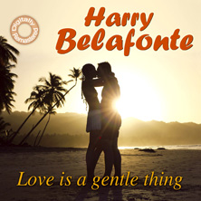Harry Belafonte - Love Is A Gentle Thing (Digitally Remastered From The Original Soundcarriers)