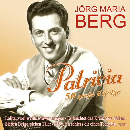 Jörg Maria Berg - Patricia - 50 große Erfolge