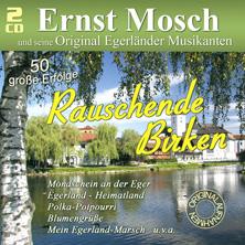 Ernst Mosch und seine Original Egerländer Musikanten - Rauschende Birken – 50 große Erfolge