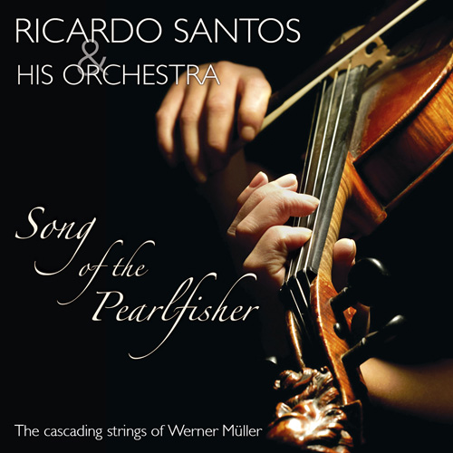 Ricardo Santos & his Orchestra - Song of the Pearlfisher – The Cascading Strings Of Werner Müller